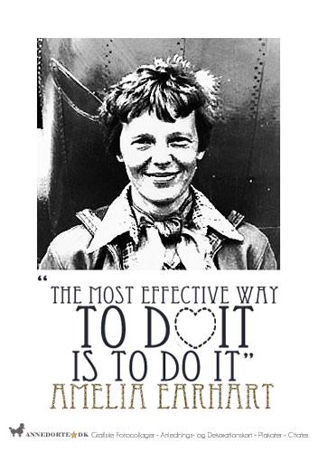 """Plakater, citater og kort. Del et citat """"The best way to do it, is to do it"""" Amelia Earharat"""