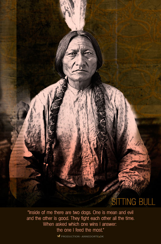 "citat sitting bull ""Inside me there are two dogs"""